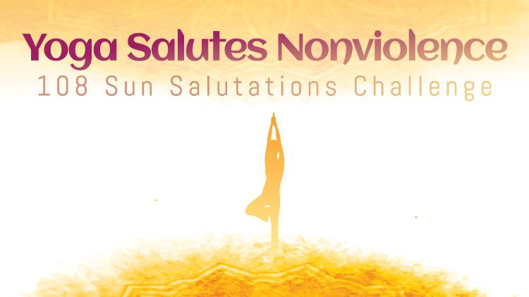 Yoga Salutes Nonviolence - 108 Sun Salutations Challenge