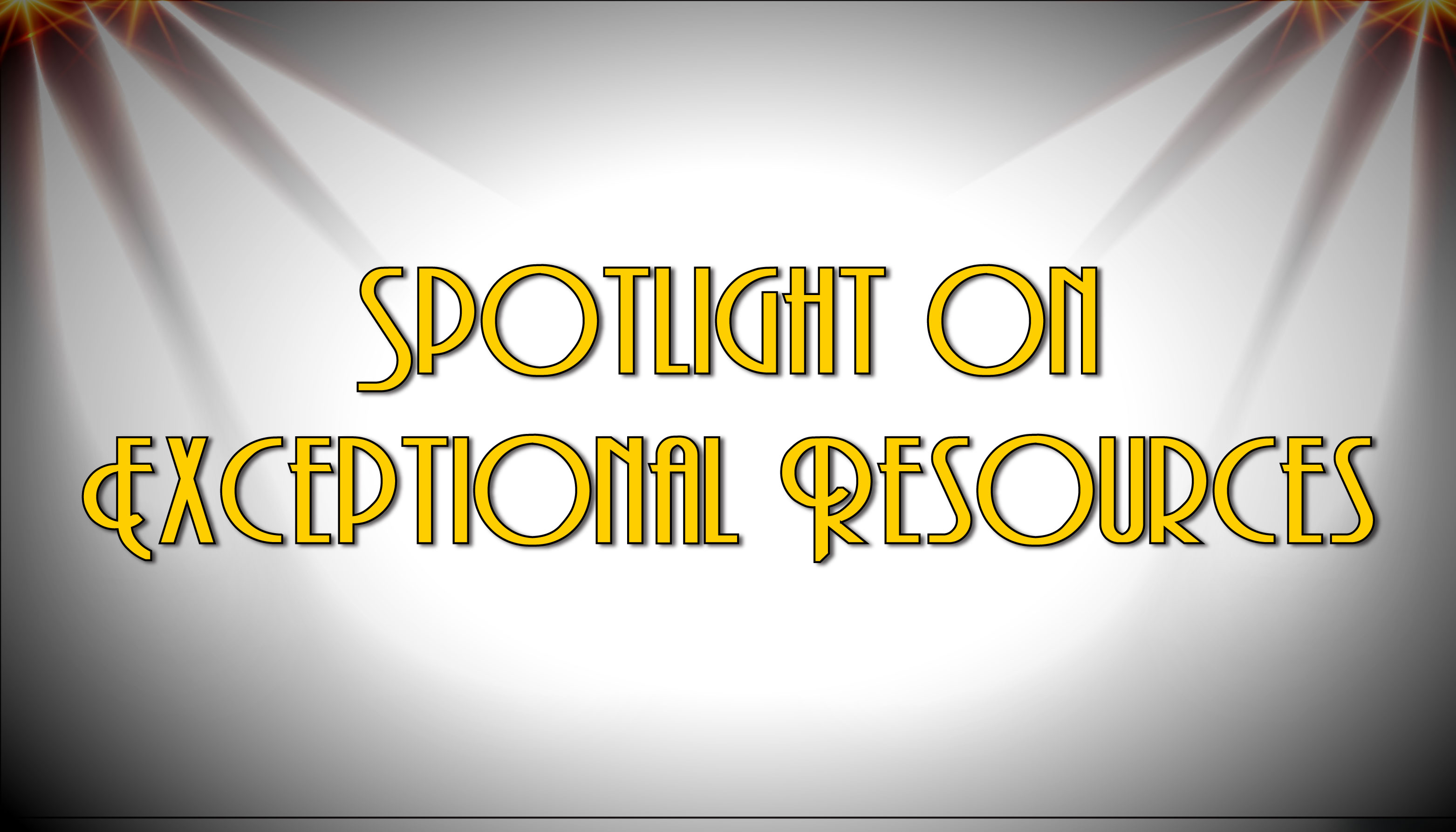 Spotlight on Exceptional Resources